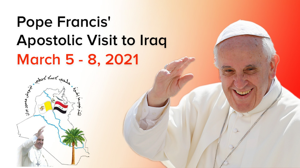 POPE FRANCIS' APOSTOLIC VISIT TO IRAQ